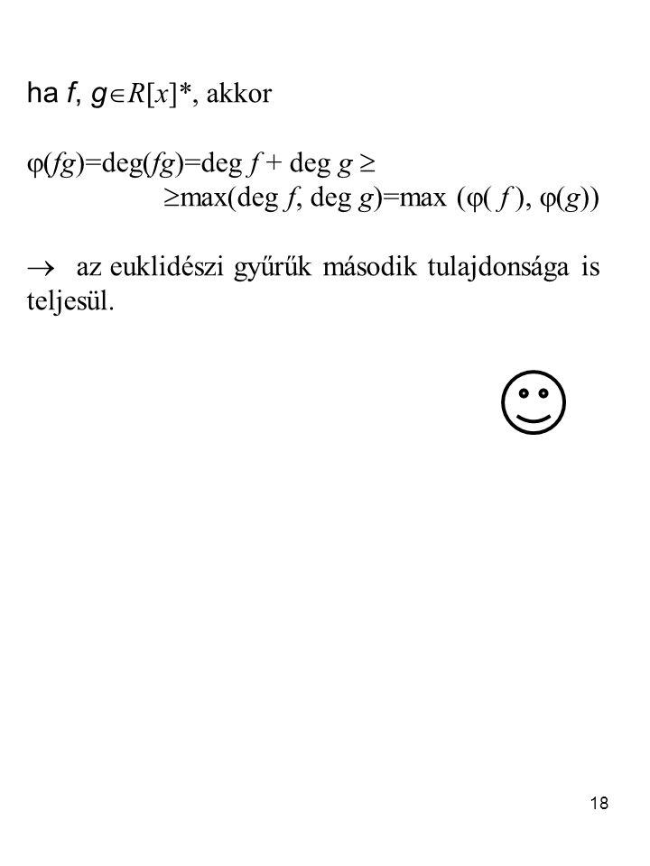 ha f, gR[x]*, akkor (fg)=deg(fg)=deg f + deg g  max(deg f, deg g)=max (( f ), (g))  az euklidészi gyűrűk második tulajdonsága is teljesül.
